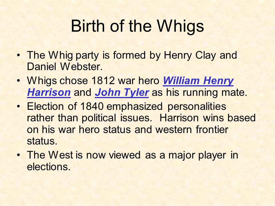 Birth of the Whigs The Whig party is formed by Henry Clay and Daniel Webster.