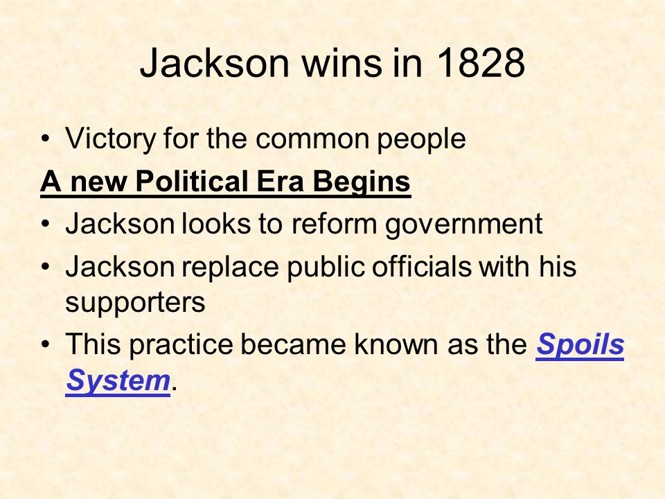 Jackson wins in 1828 Victory for the common people