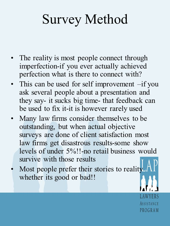 Survey Method The reality is most people connect through imperfection-if you ever actually achieved perfection what is there to connect with
