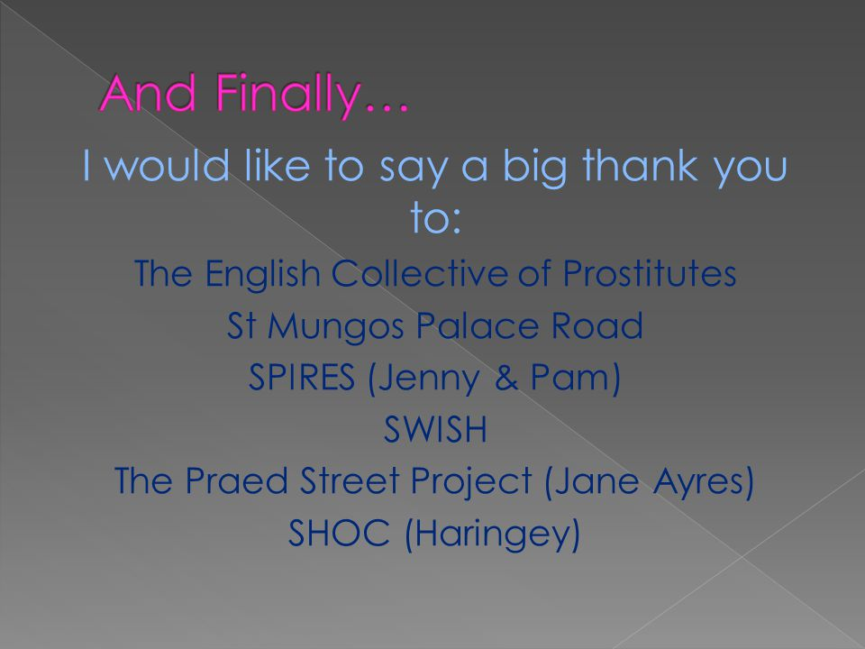 And Finally… I would like to say a big thank you to:
