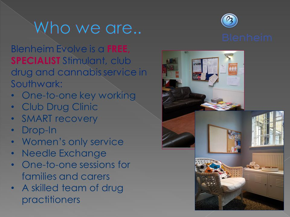 Who we are.. Blenheim Evolve is a FREE, SPECIALIST Stimulant, club drug and cannabis service in Southwark: