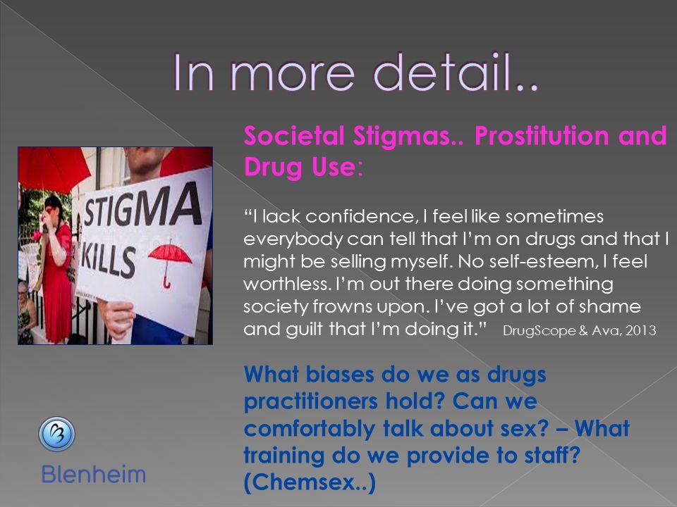In more detail.. Societal Stigmas.. Prostitution and Drug Use: