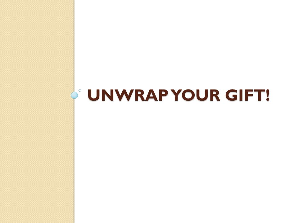 Unwrap your gift!