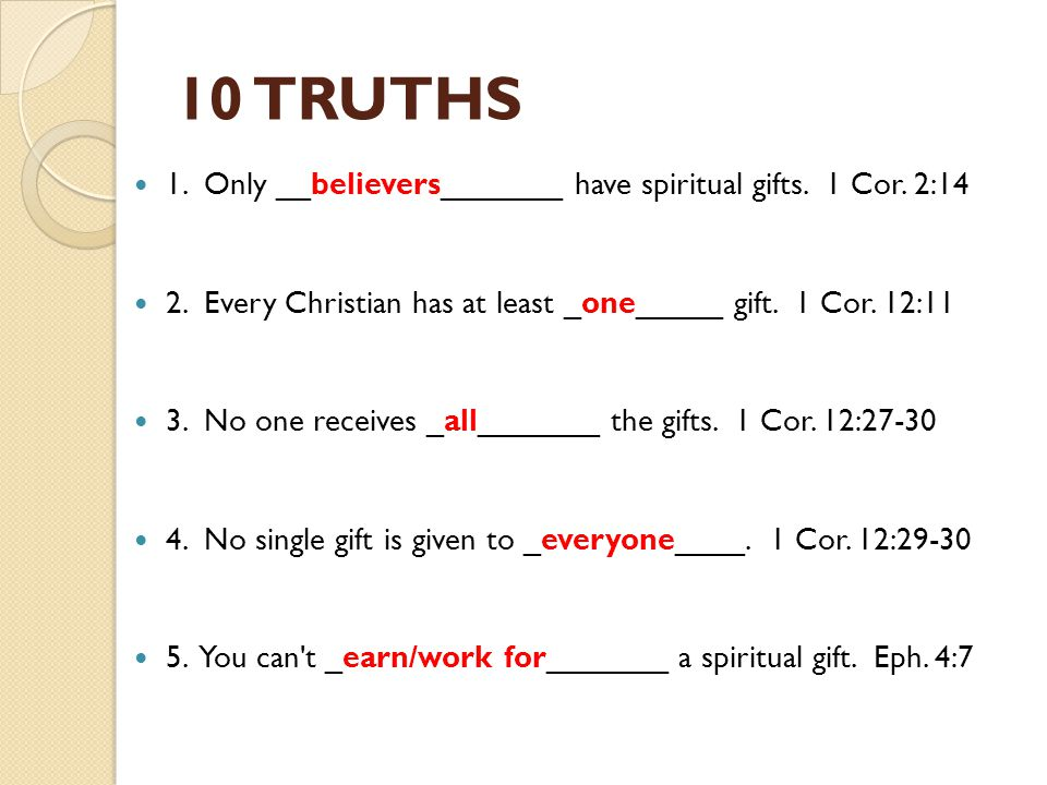10 TRUTHS 1. Only __believers_______ have spiritual gifts. 1 Cor. 2:14