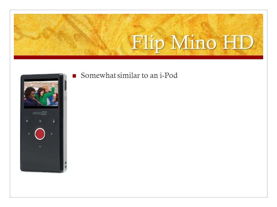 Flip Mino HD Somewhat similar to an i-Pod