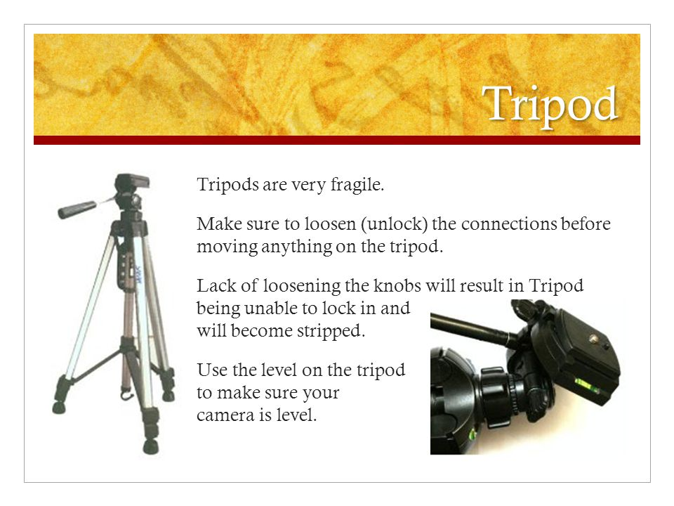 Tripod Tripods are very fragile.