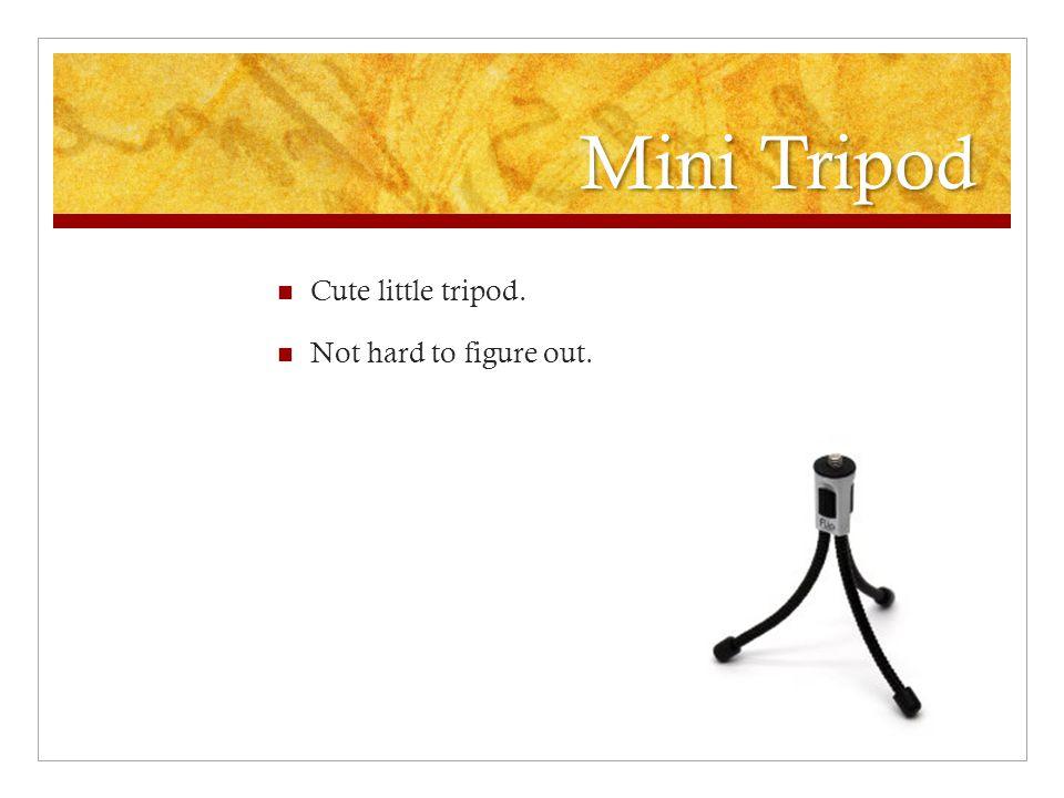 Mini Tripod Cute little tripod. Not hard to figure out.