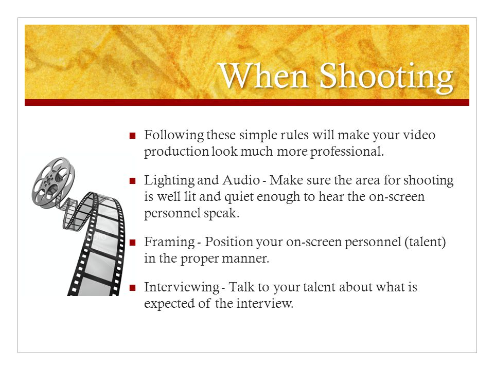 When Shooting Following these simple rules will make your video production look much more professional.