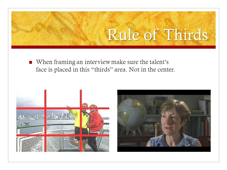 Rule of Thirds When framing an interview make sure the talent's face is placed in this thirds area.