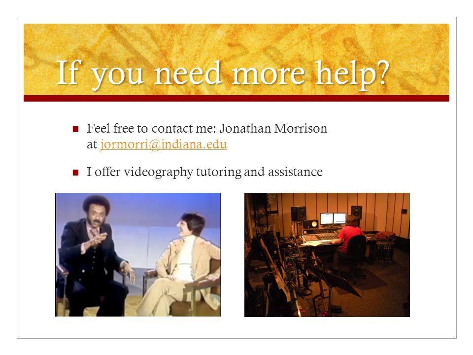 If you need more help. Feel free to contact me: Jonathan Morrison at jormorri@indiana.edu.