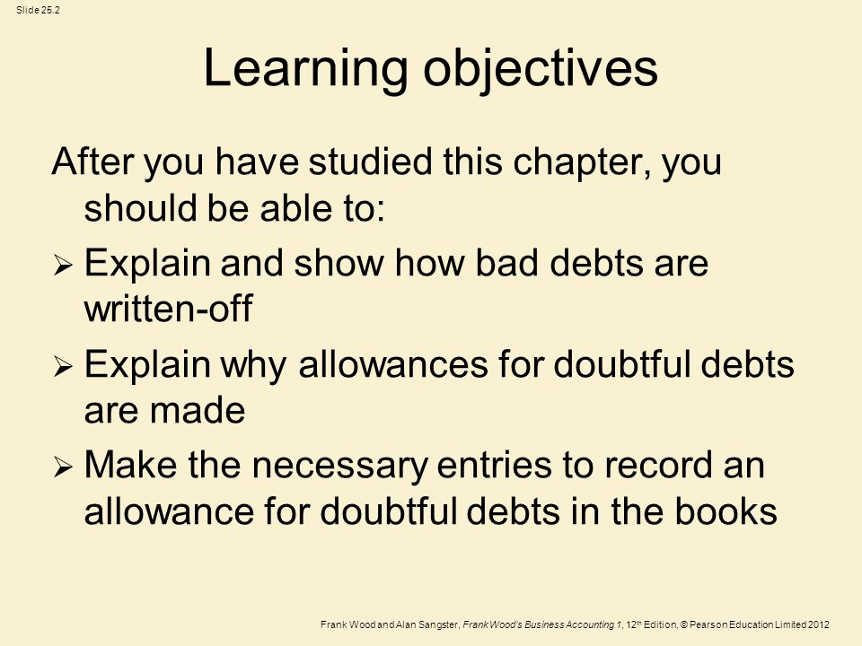 Learning objectives After you have studied this chapter, you should be able to: Explain and show how bad debts are written-off.