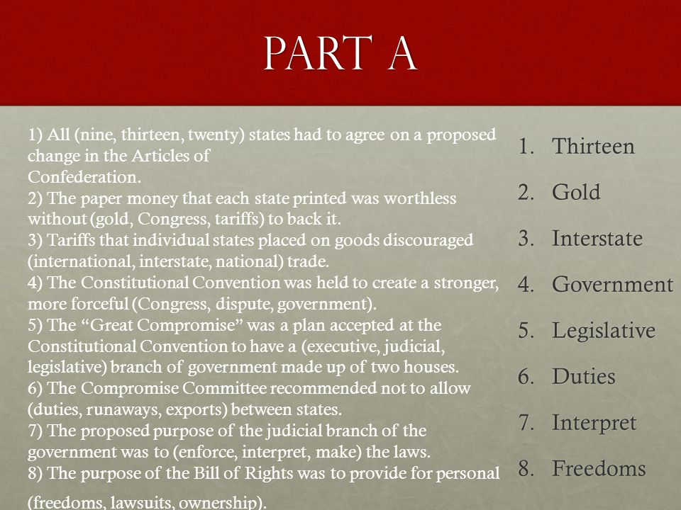 Part a 1) All (nine, thirteen, twenty) states had to agree on a proposed change in the Articles of.