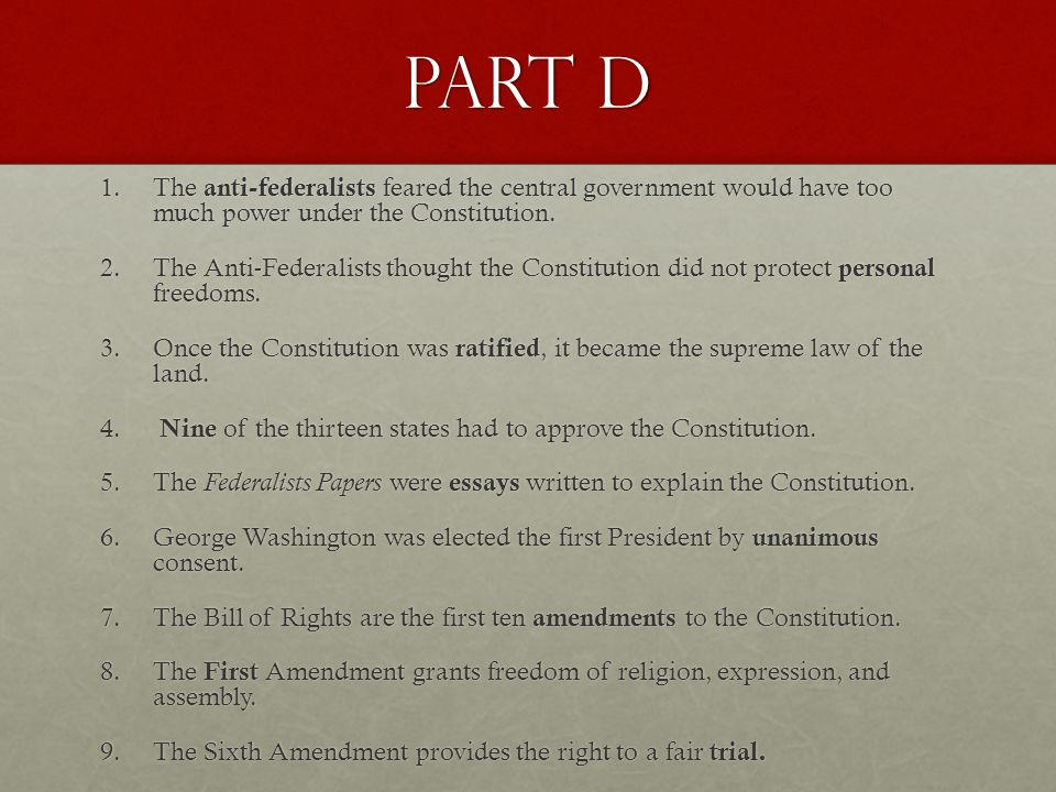 Part D The anti-federalists feared the central government would have too much power under the Constitution.