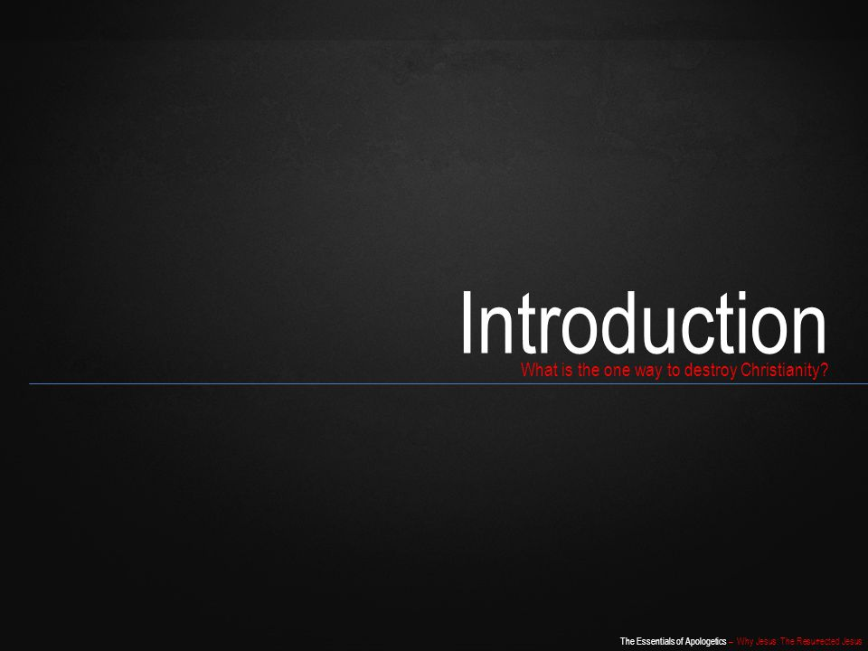 Introduction What is the one way to destroy Christianity