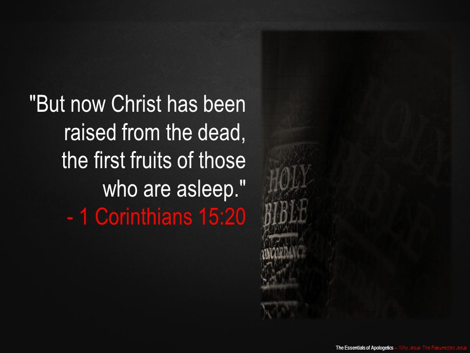 But now Christ has been raised from the dead, the first fruits of those who are asleep.