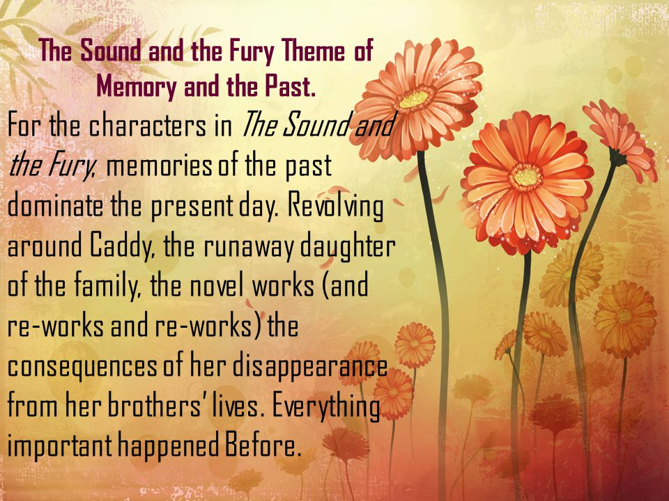 The Sound and the Fury Theme of Memory and the Past.