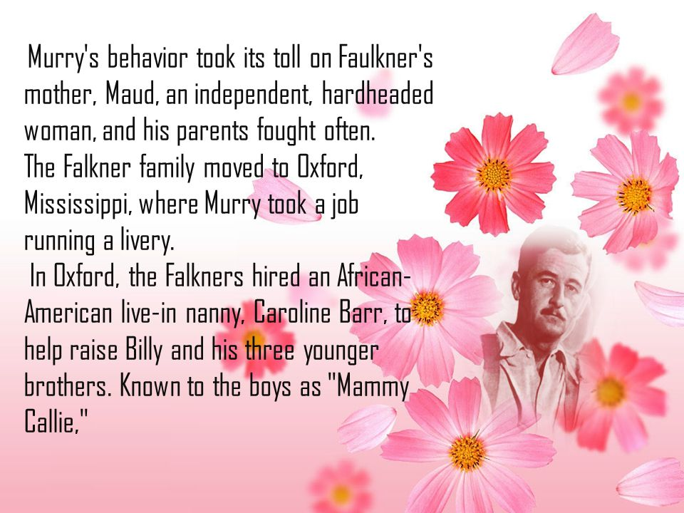 Murry s behavior took its toll on Faulkner s mother, Maud, an independent, hardheaded woman, and his parents fought often.