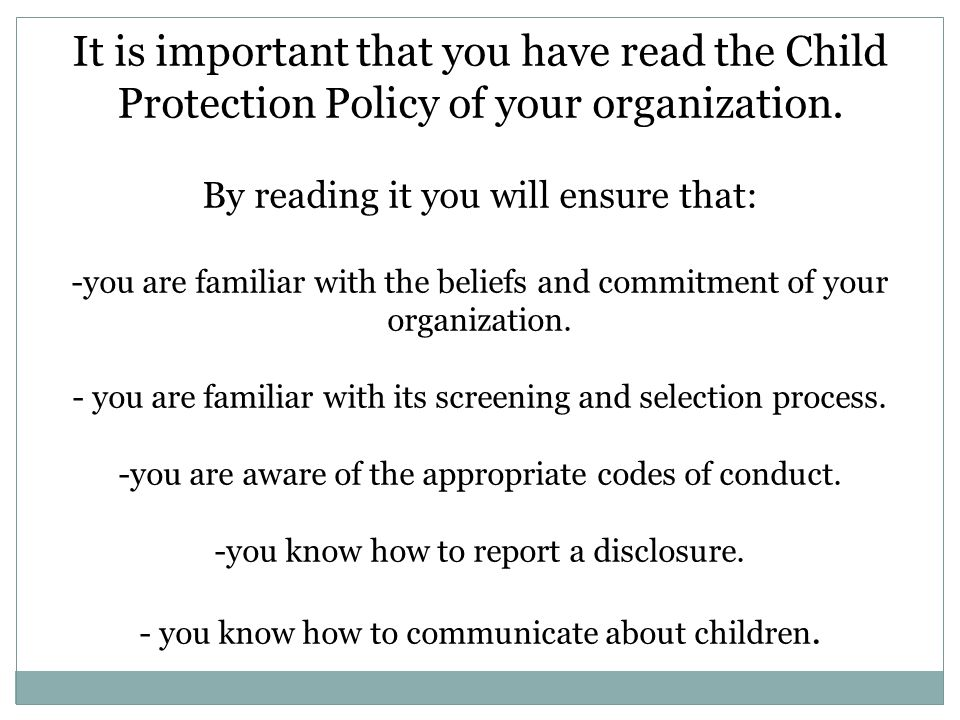 It is important that you have read the Child Protection Policy of your organization.