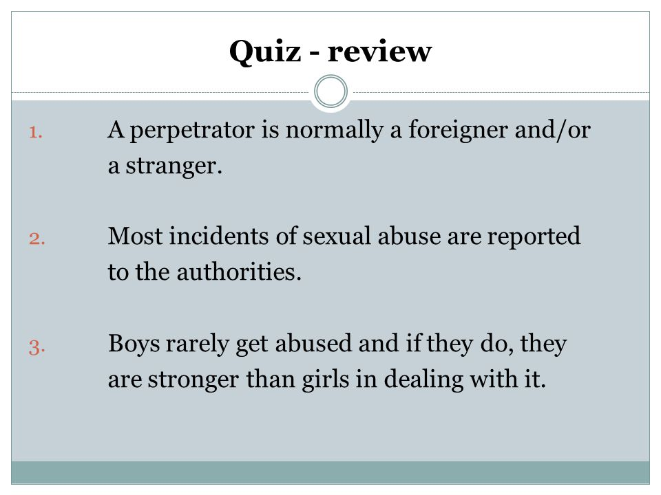 Quiz - review A perpetrator is normally a foreigner and/or a stranger.
