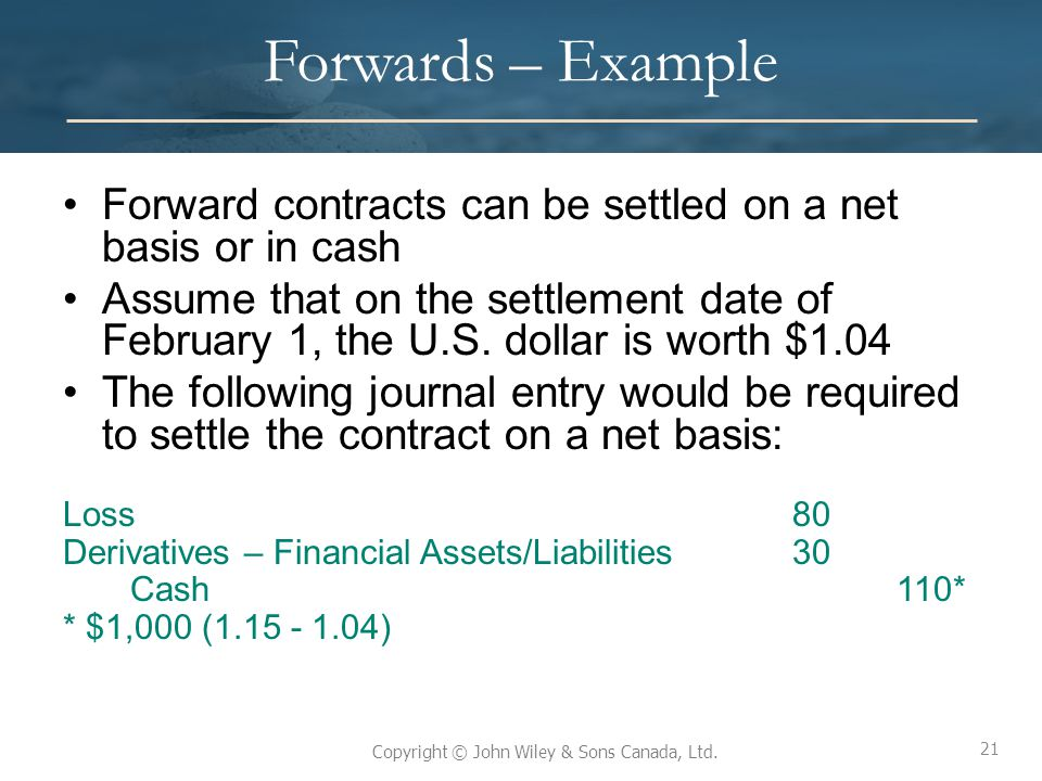 Forwards – Example Forward contracts can be settled on a net basis or in cash.