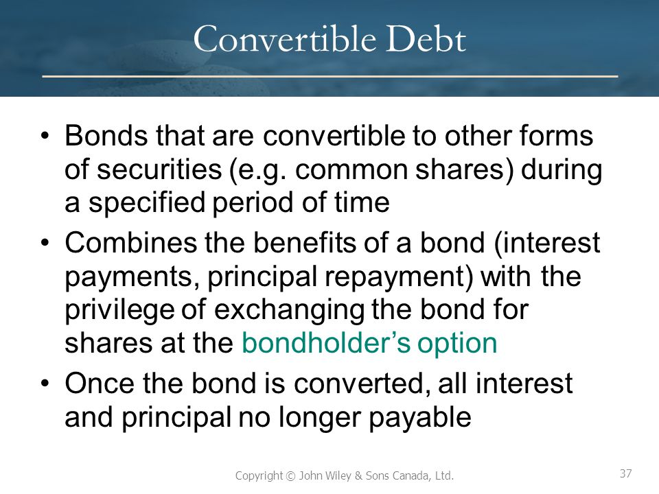 Convertible Debt Bonds that are convertible to other forms of securities (e.g. common shares) during a specified period of time.