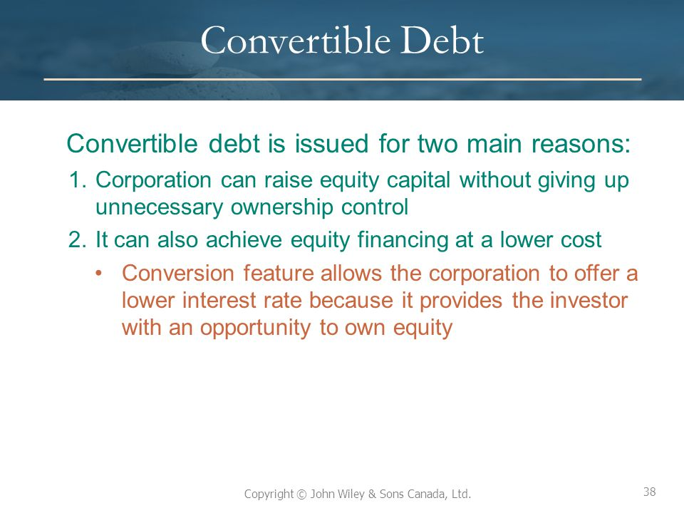 Convertible Debt Convertible debt is issued for two main reasons: