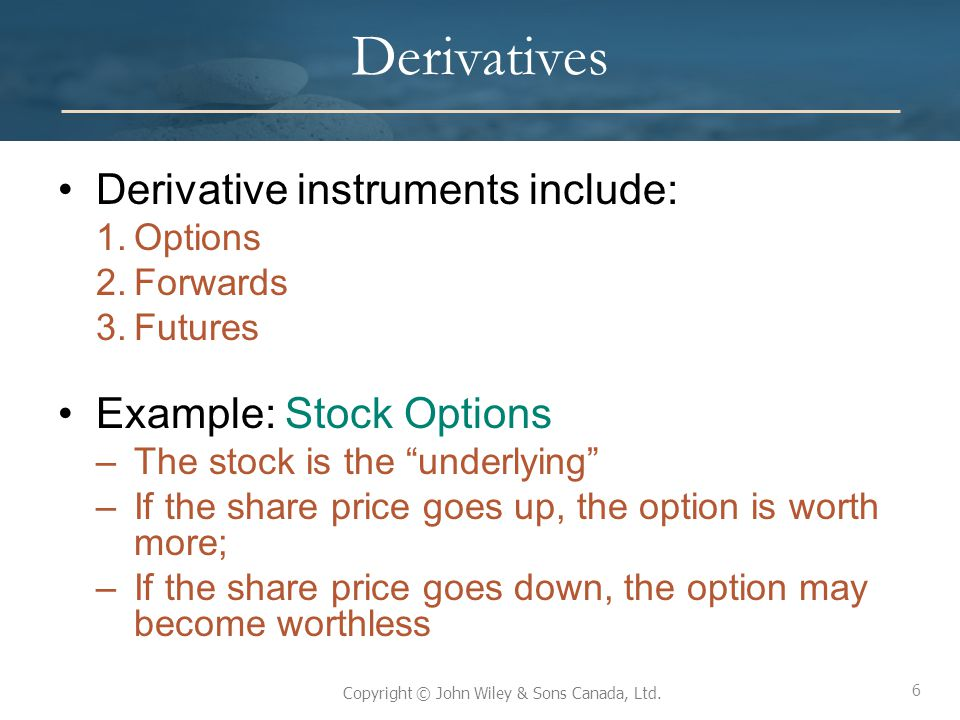 Derivatives Derivative instruments include: Example: Stock Options