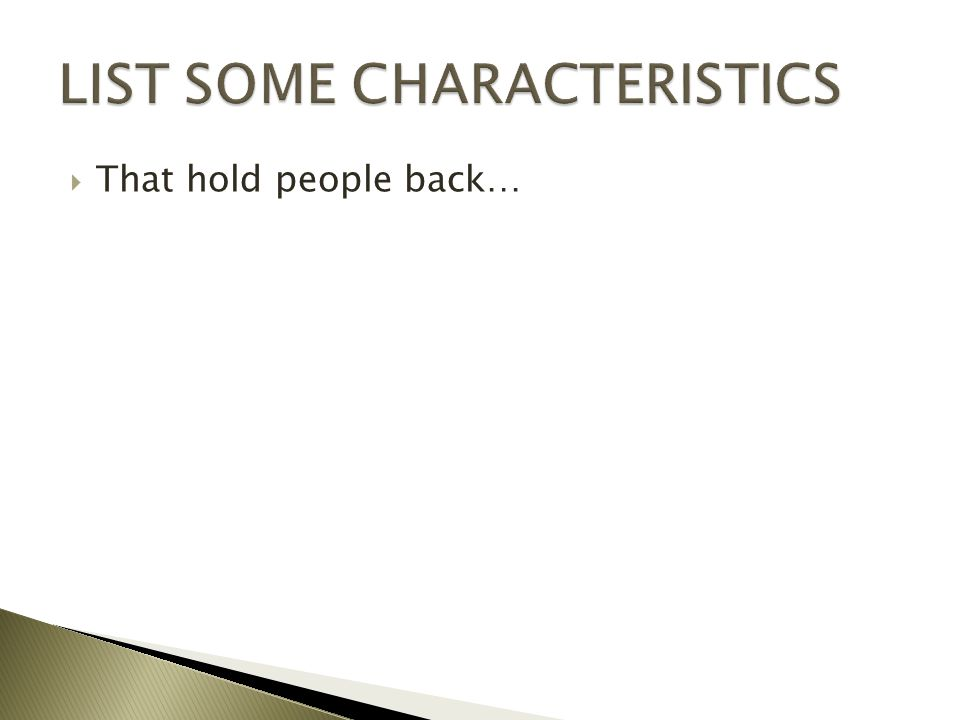 LIST SOME CHARACTERISTICS