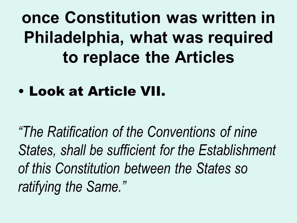 once Constitution was written in Philadelphia, what was required to replace the Articles