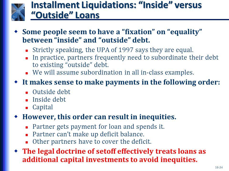 Installment Liquidations: Inside versus Outside Loans