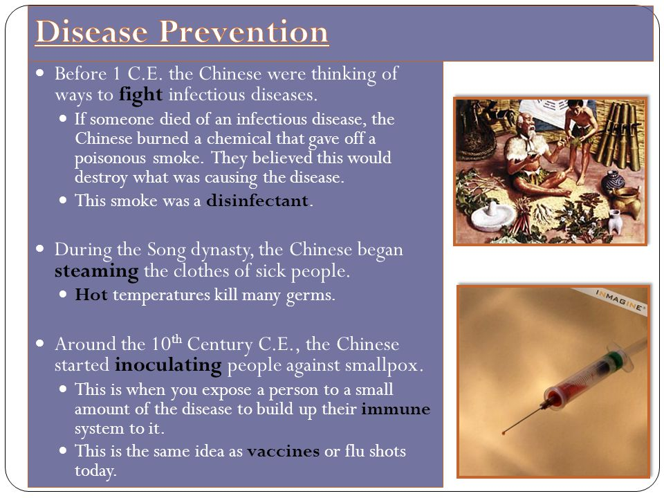 Disease Prevention Before 1 C.E. the Chinese were thinking of ways to fight infectious diseases.