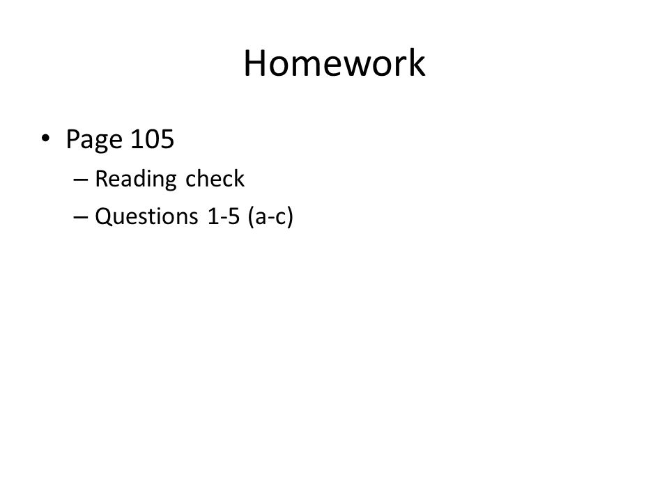 Homework Page 105 Reading check Questions 1-5 (a-c)