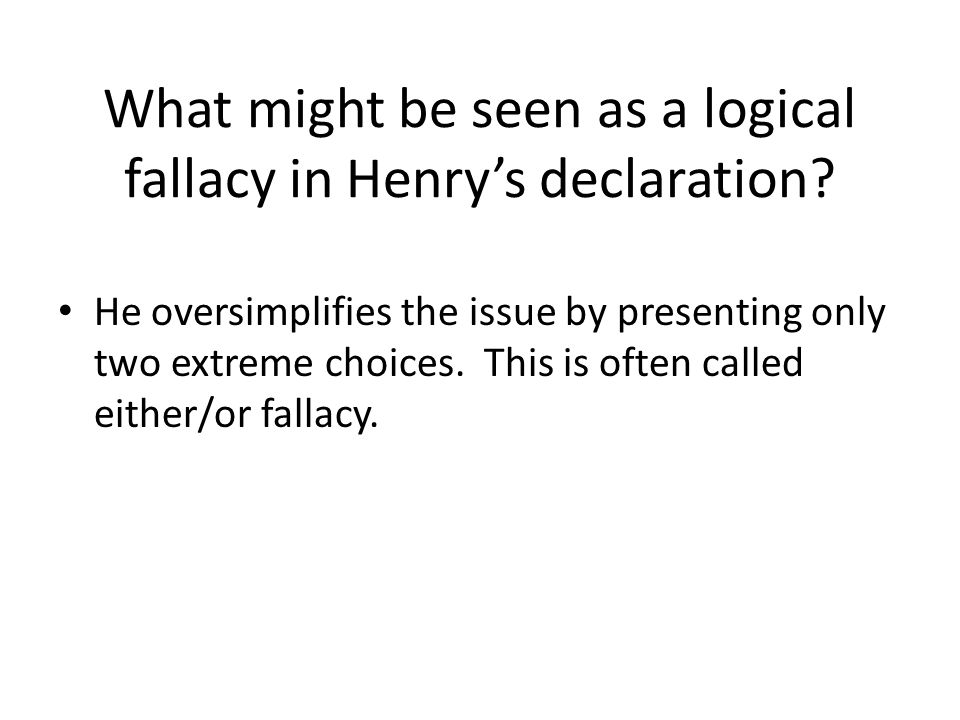 What might be seen as a logical fallacy in Henry's declaration