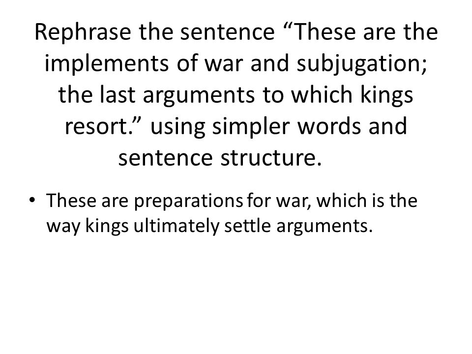 Rephrase the sentence These are the implements of war and subjugation; the last arguments to which kings resort. using simpler words and sentence structure.