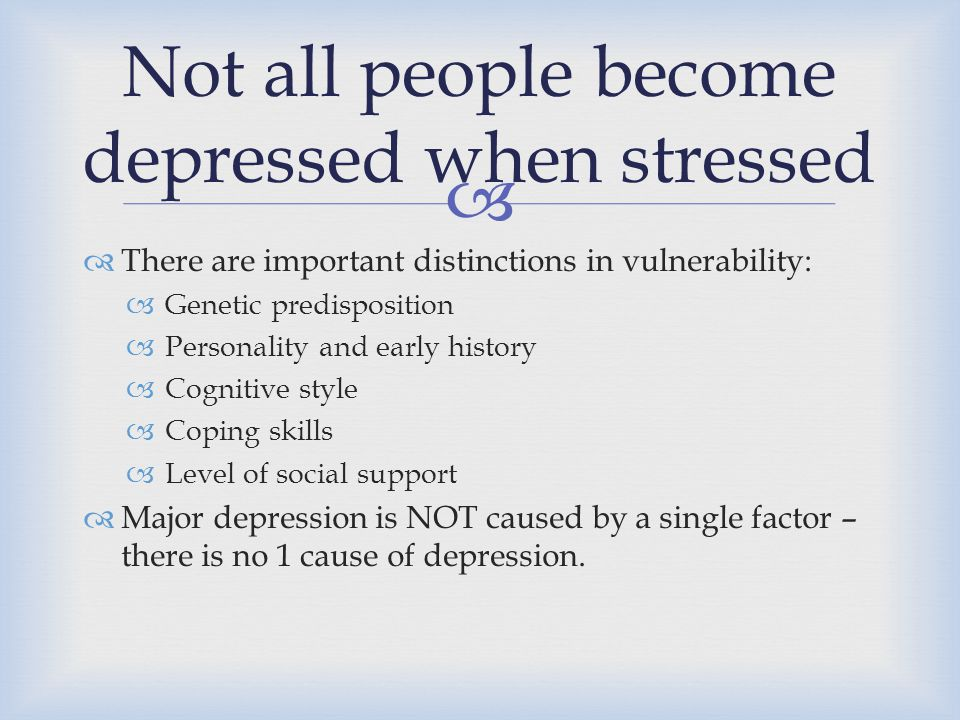 Not all people become depressed when stressed