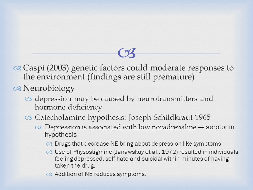 Caspi (2003) genetic factors could moderate responses to the environment (findings are still premature)