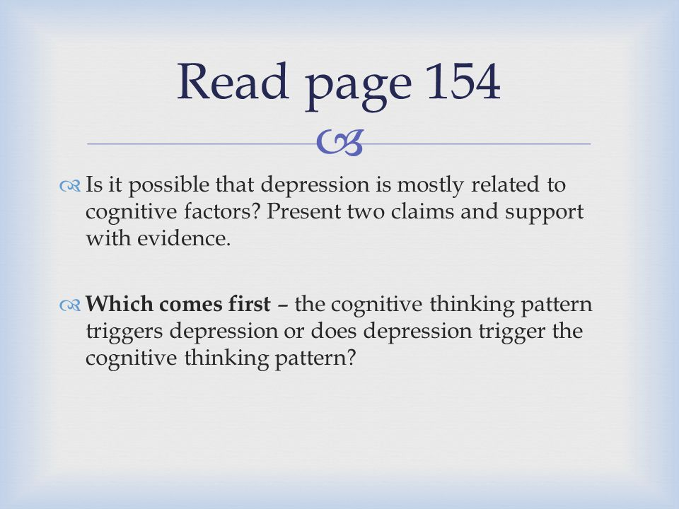 Read page 154 Is it possible that depression is mostly related to cognitive factors Present two claims and support with evidence.