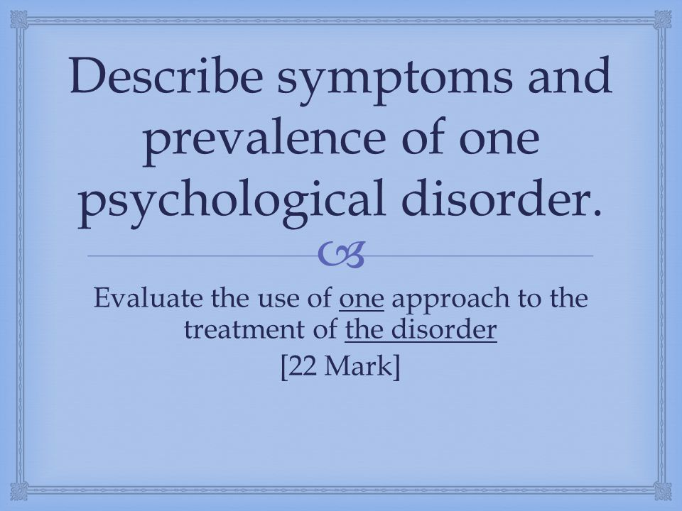 Describe symptoms and prevalence of one psychological disorder.