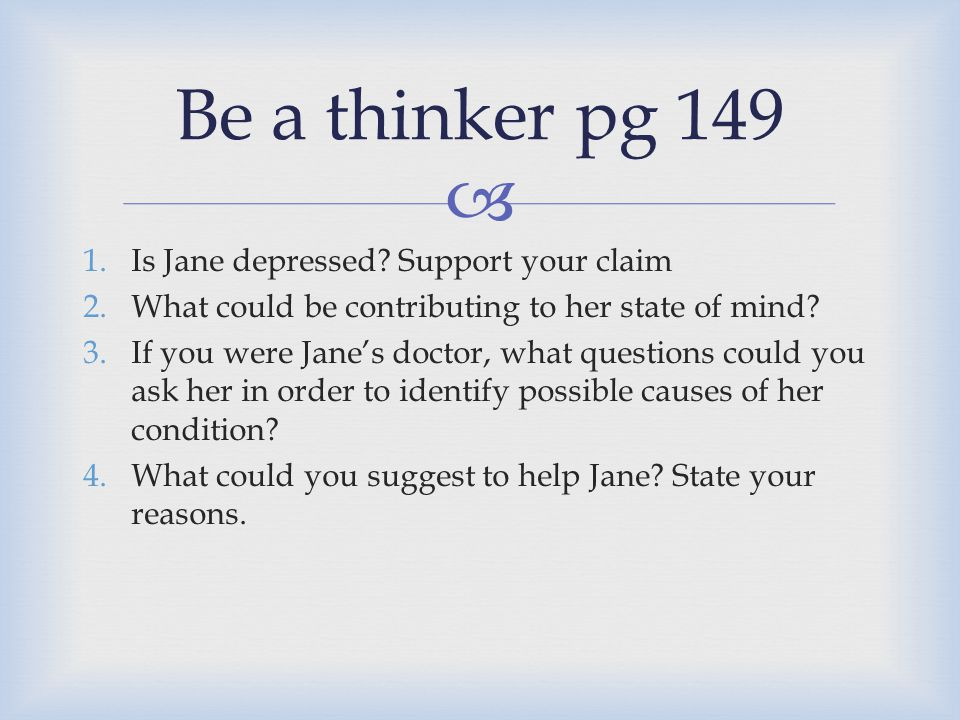 Be a thinker pg 149 Is Jane depressed Support your claim