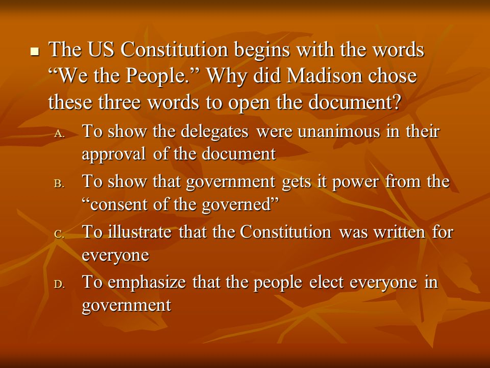 The US Constitution begins with the words We the People