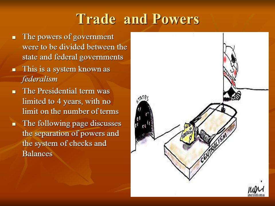 Trade and Powers The powers of government were to be divided between the state and federal governments.