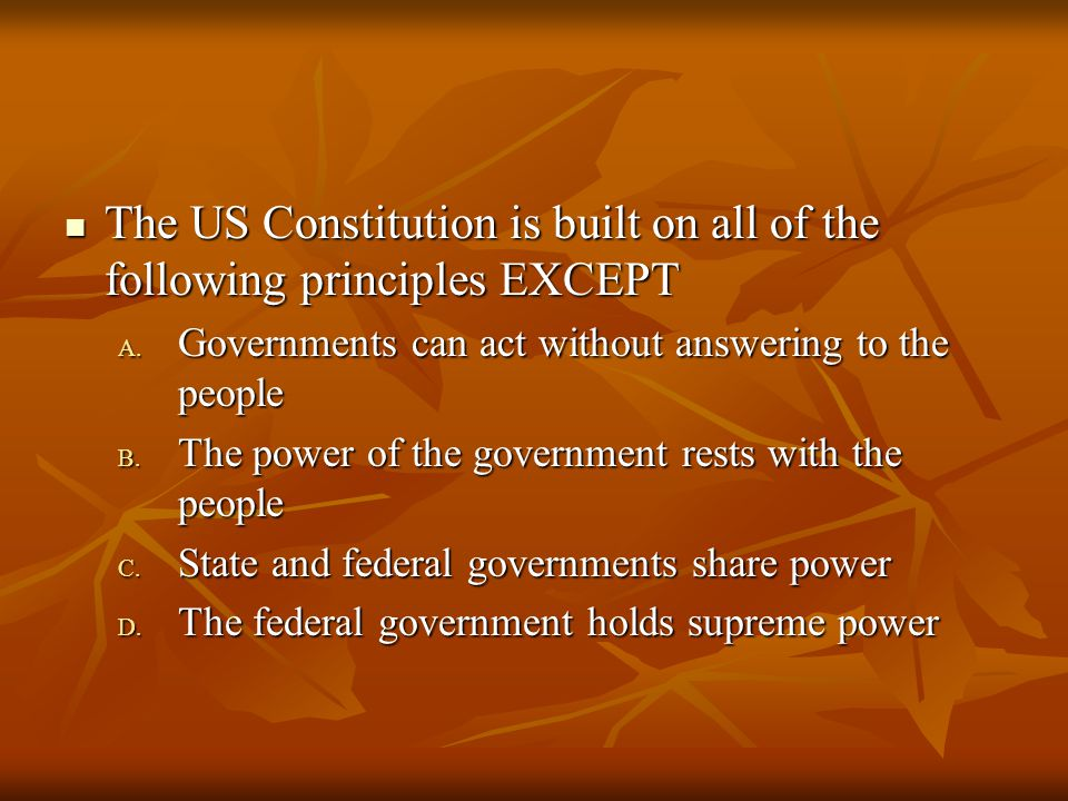 The US Constitution is built on all of the following principles EXCEPT