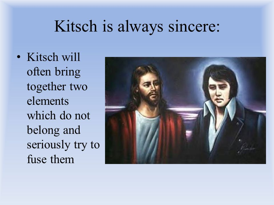 Kitsch is always sincere: