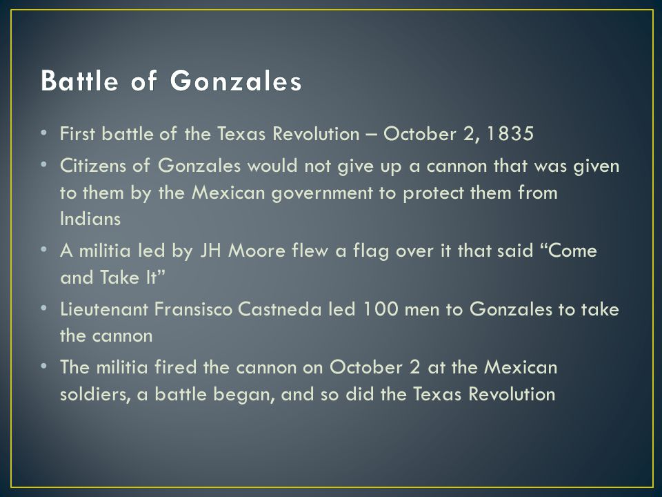 Battle of Gonzales First battle of the Texas Revolution – October 2, 1835.