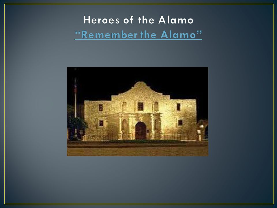 Heroes of the Alamo Remember the Alamo