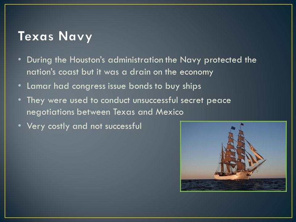 Texas Navy During the Houston's administration the Navy protected the nation's coast but it was a drain on the economy.