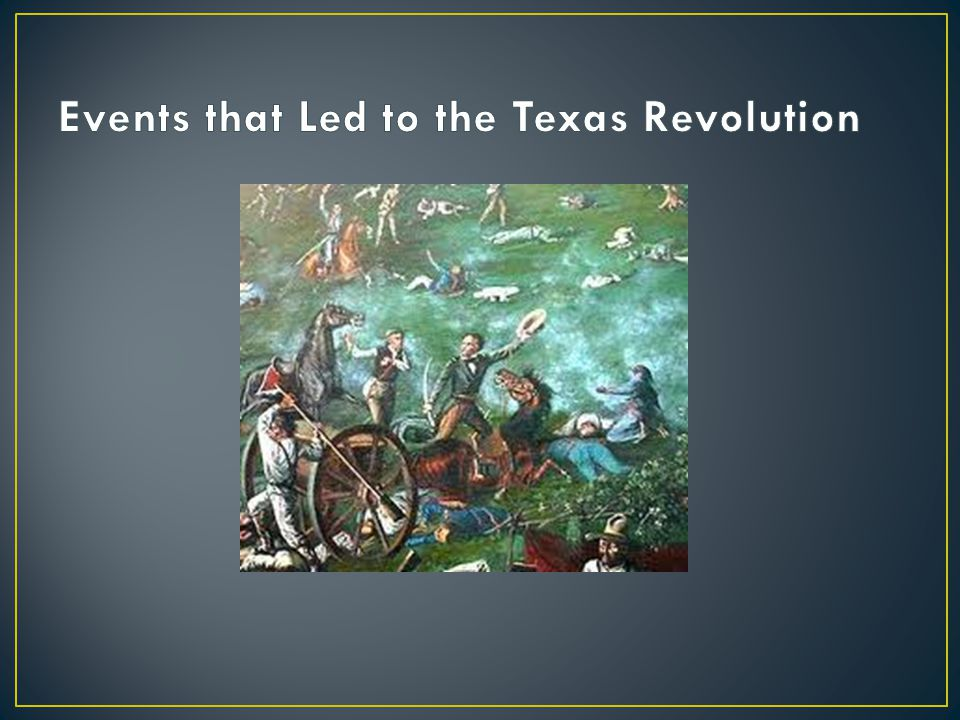 Events that Led to the Texas Revolution