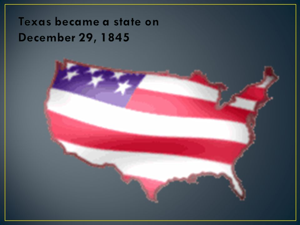 Texas became a state on December 29, 1845