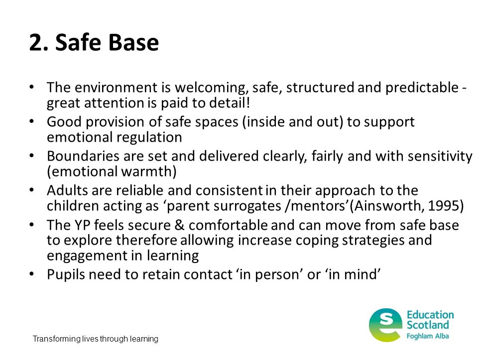 2. Safe Base The environment is welcoming, safe, structured and predictable - great attention is paid to detail!