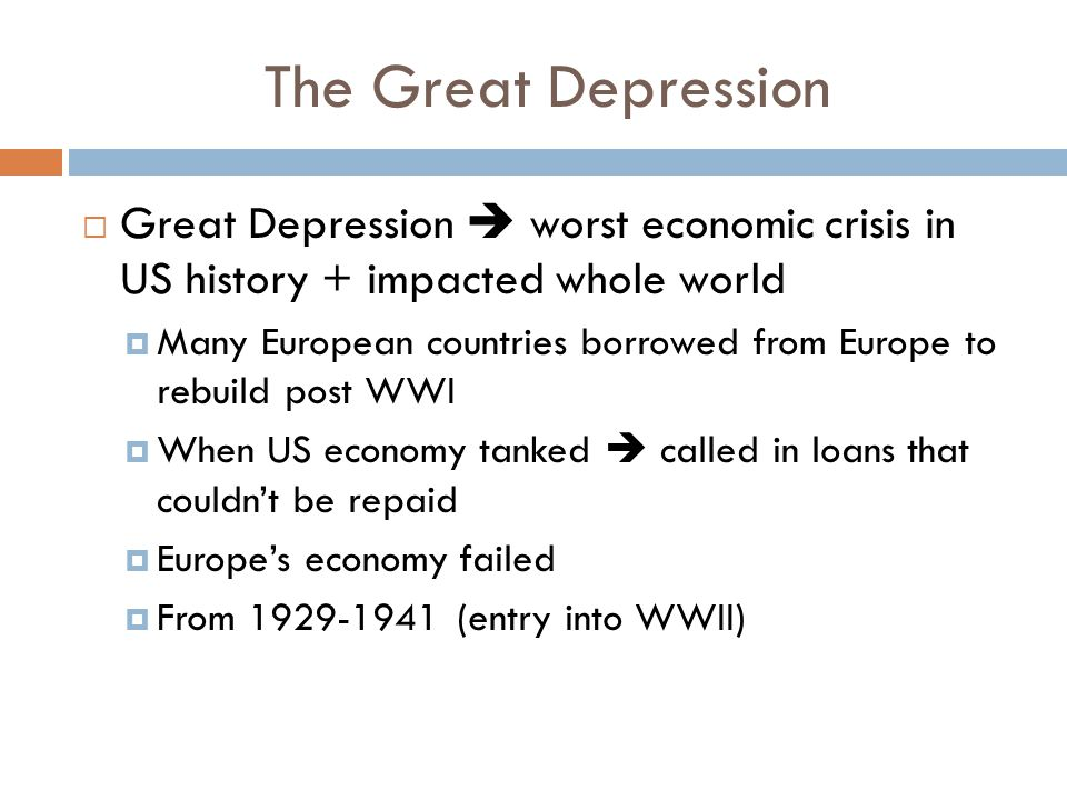 The Great Depression Great Depression  worst economic crisis in US history + impacted whole world.